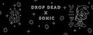 Drop Dead x Sonic