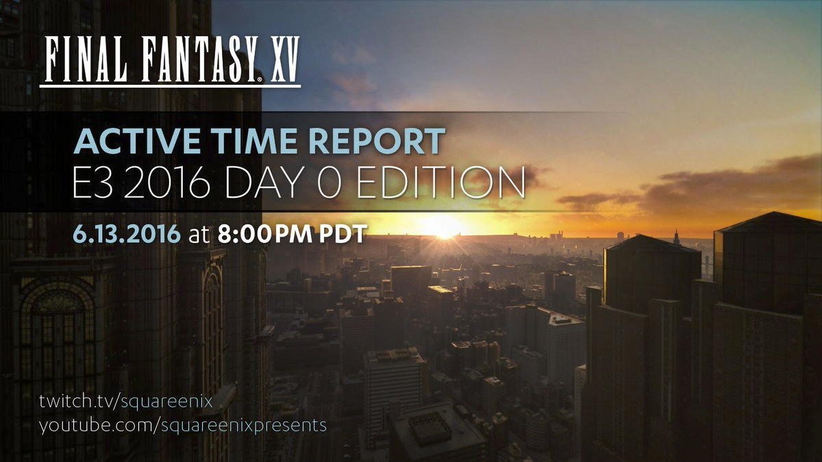 FINAL FANTASY XV Active Time Report E3 2016 Day 0 Edition