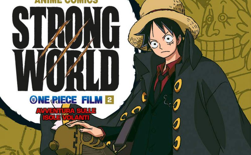 ONE PIECE STRONG WORLD IL FILM - AVVENTURA SULLE ISOLE VOLANTI - ANIME COMICS