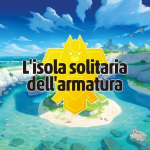 Pokémon Spada e Scudo: L'isola solitaria dell'armatura - Recensione